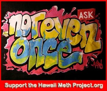 "The Hawaii Meth Project Program slogan  ""not Even Once"" on a t-shirt."
